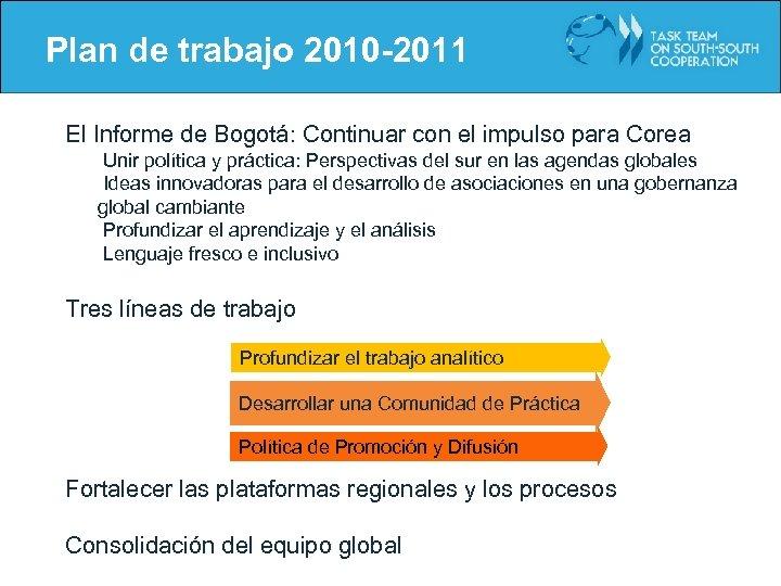 Plan de trabajo 2010 -2011 El Informe de Bogotá: Continuar con el impulso para