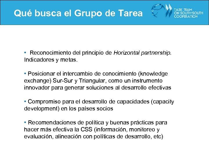 Qué busca el Grupo de Tarea • Reconocimiento del principio de Horizontal partnership. Indicadores