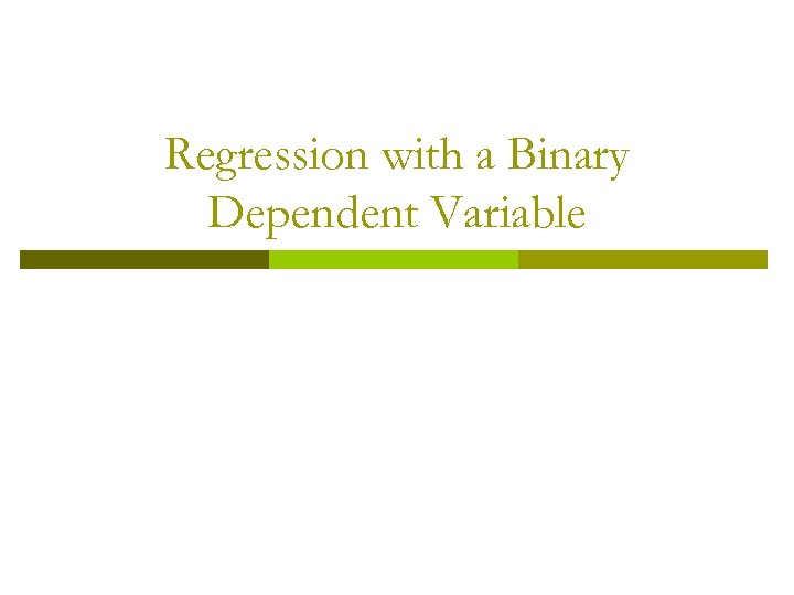 Regression with a Binary Dependent Variable