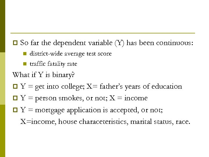 p So far the dependent variable (Y) has been continuous: n n district-wide average