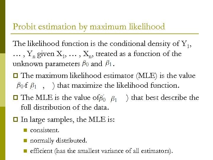 Probit estimation by maximum likelihood The likelihood function is the conditional density of Y