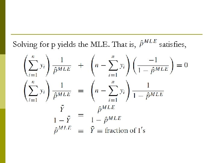 Solving for p yields the MLE. That is, satisfies,