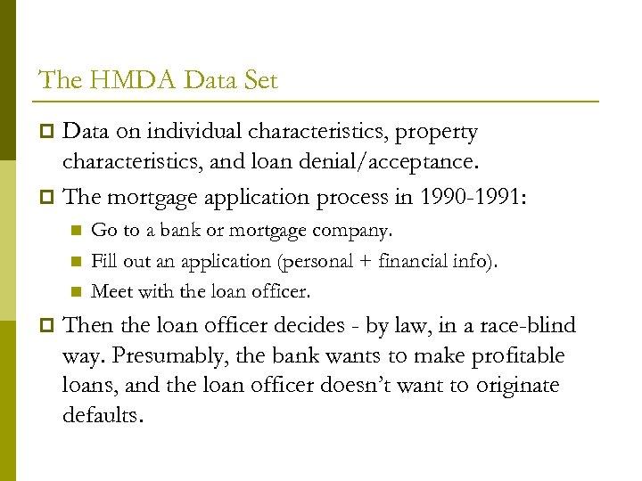 The HMDA Data Set Data on individual characteristics, property characteristics, and loan denial/acceptance. p