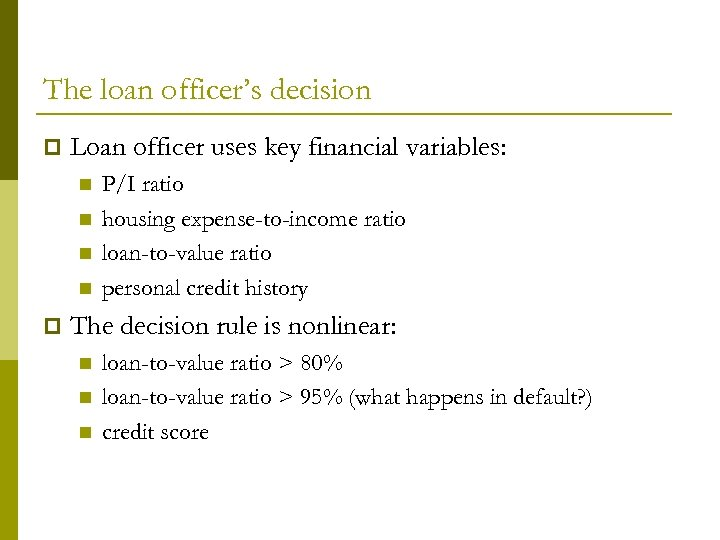 The loan officer's decision p Loan officer uses key financial variables: n n p