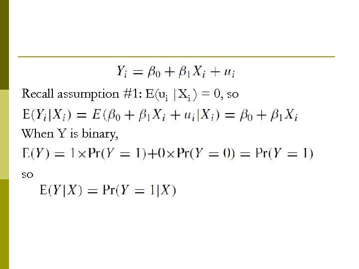 Recall assumption #1: E(ui |Xi ) = 0, so When Y is binary, so