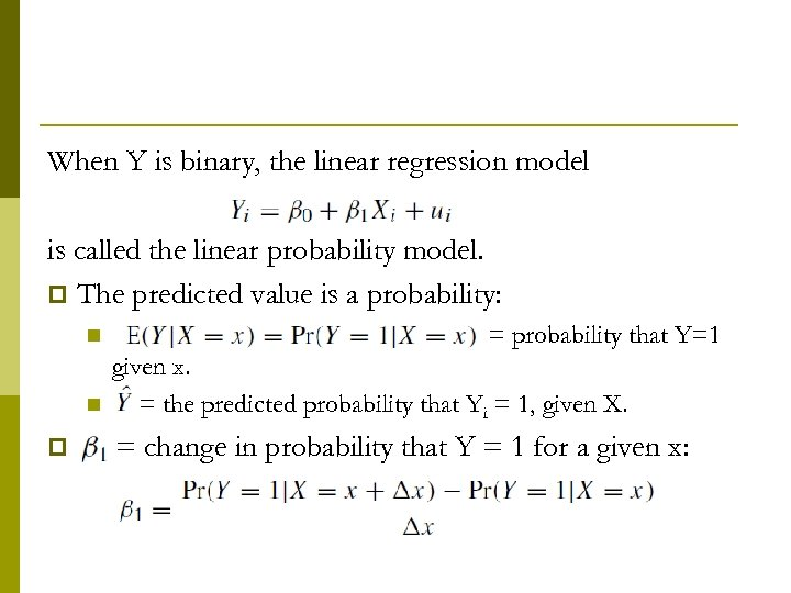 When Y is binary, the linear regression model is called the linear probability model.