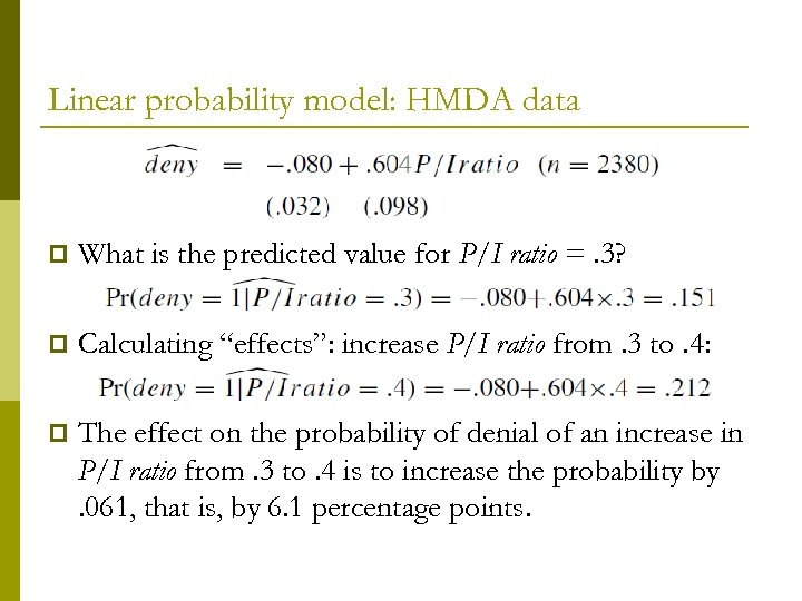 Linear probability model: HMDA data p What is the predicted value for P/I ratio