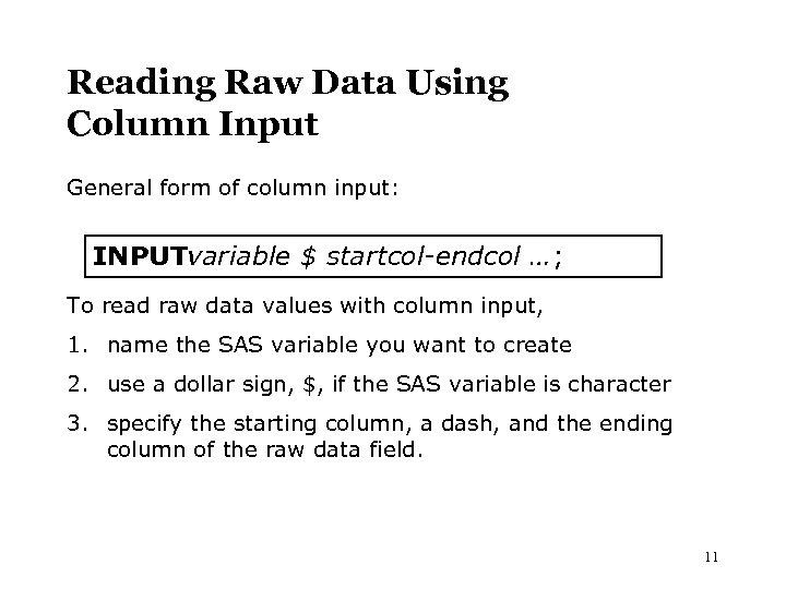 Reading Raw Data Using Column Input General form of column input: INPUTvariable $ startcol-endcol