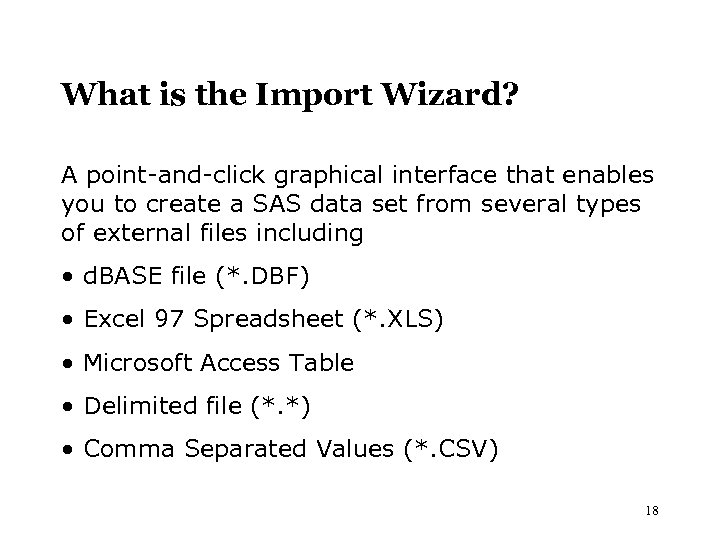 What is the Import Wizard? A point-and-click graphical interface that enables you to create