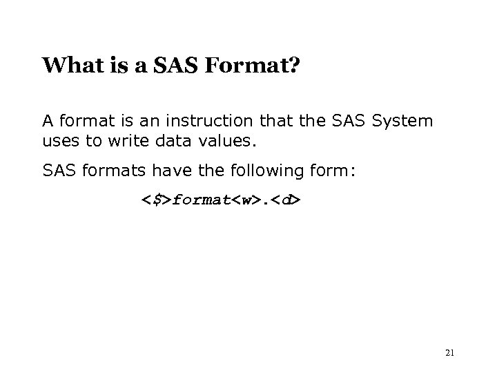 What is a SAS Format? A format is an instruction that the SAS System