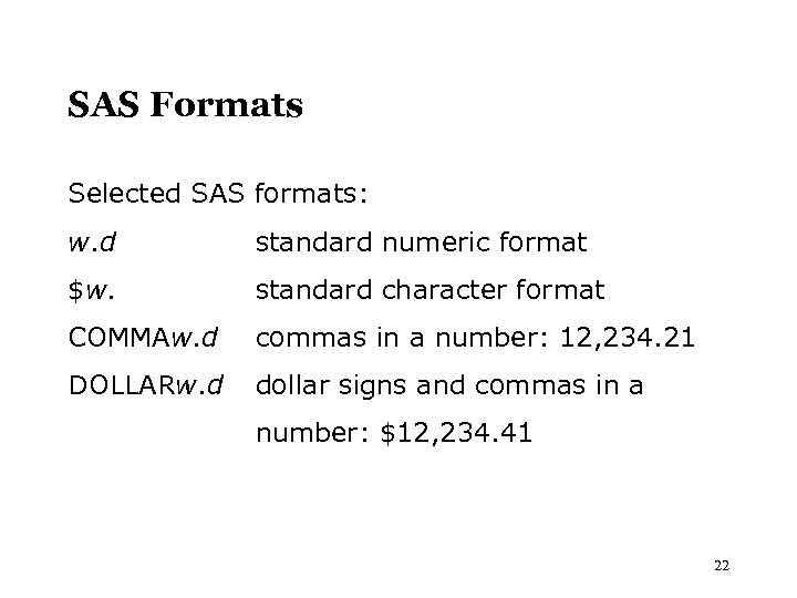 SAS Formats Selected SAS formats: w. d standard numeric format $w. standard character format
