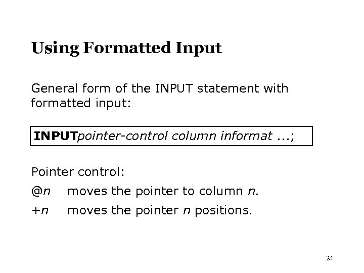 Using Formatted Input General form of the INPUT statement with formatted input: INPUTpointer-control column