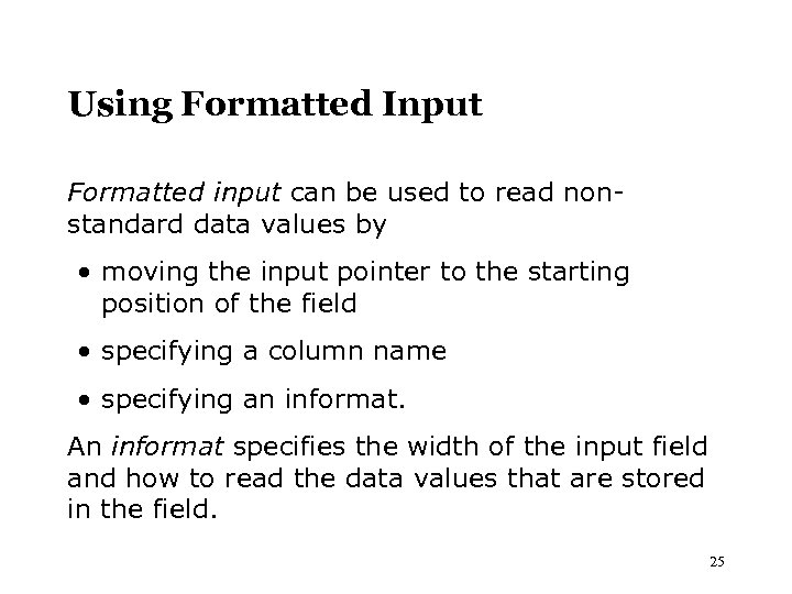 Using Formatted Input Formatted input can be used to read nonstandard data values by