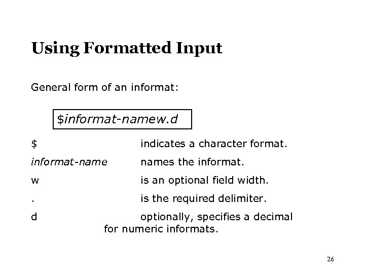 Using Formatted Input General form of an informat: $informat-namew. d $ indicates a character