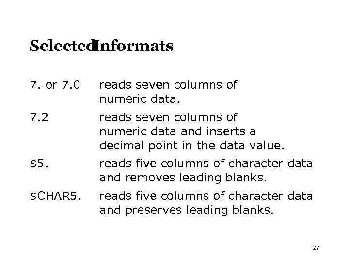 Selected Informats 7. or 7. 0 reads seven columns of numeric data. 7. 2