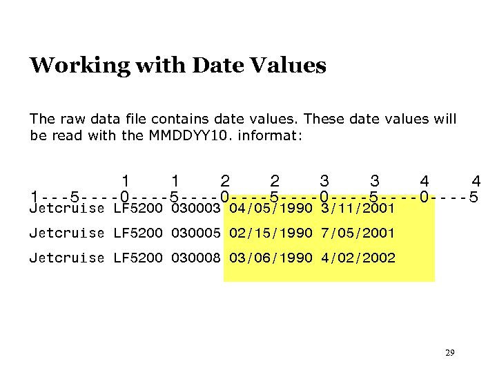 Working with Date Values The raw data file contains date values. These date values