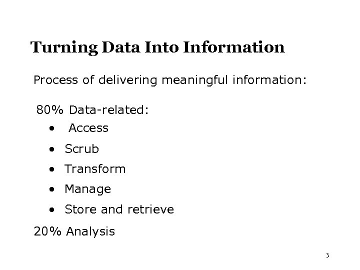 Turning Data Into Information Process of delivering meaningful information: 80% Data-related: • Access •