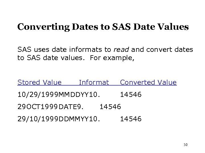 Converting Dates to SAS Date Values SAS uses date informats to read and convert