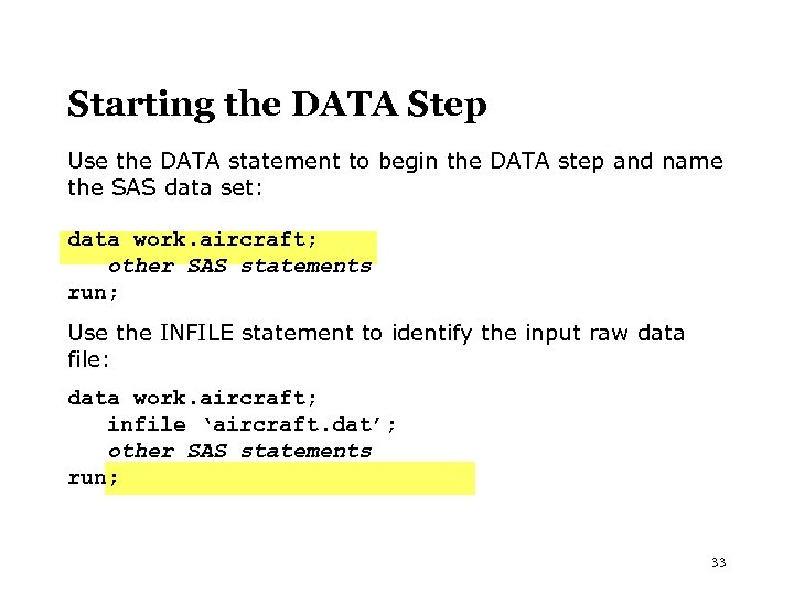 Starting the DATA Step Use the DATA statement to begin the DATA step and