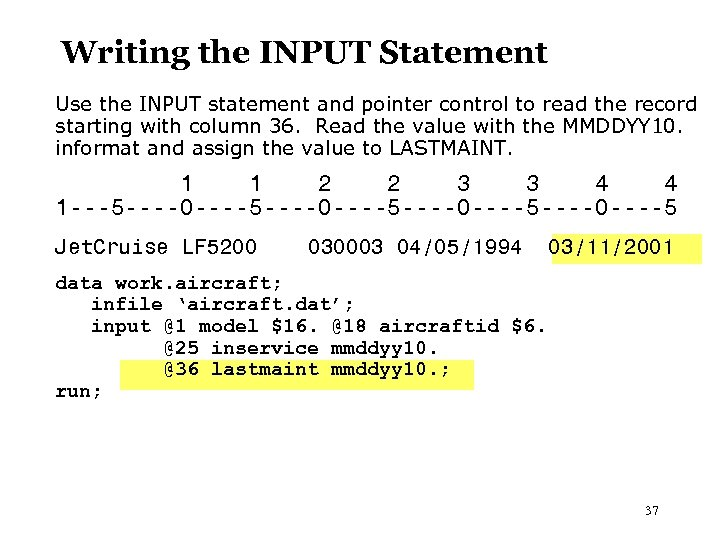 Writing the INPUT Statement Use the INPUT statement and pointer control to read the