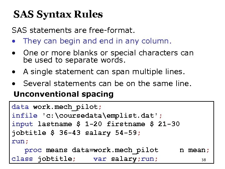 SAS Syntax Rules SAS statements are free-format. • They can begin and end in