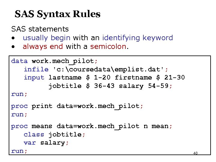 SAS Syntax Rules SAS statements • usually begin with an identifying keyword • always