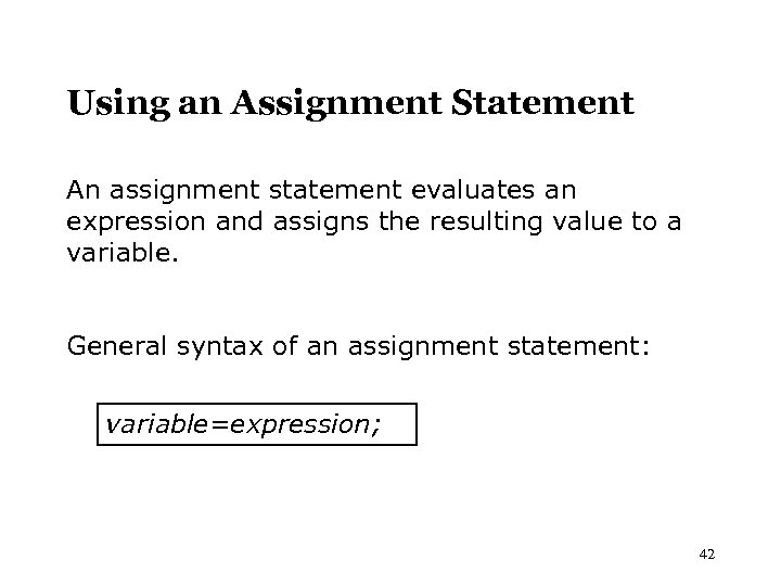 Using an Assignment Statement An assignment statement evaluates an expression and assigns the resulting
