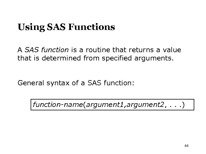 Using SAS Functions A SAS function is a routine that returns a value that