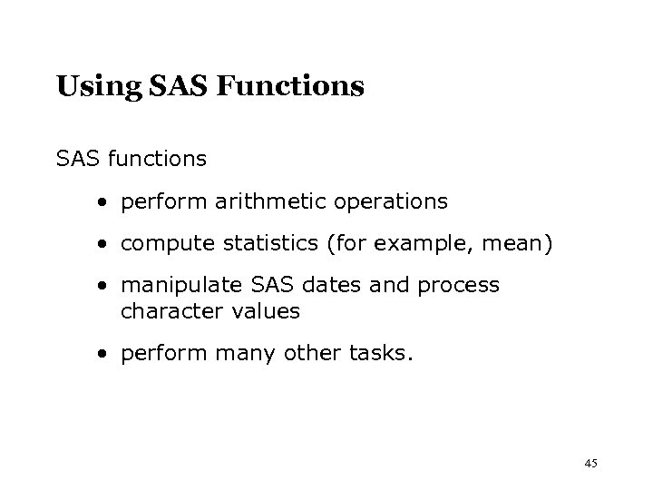 Using SAS Functions SAS functions · perform arithmetic operations · compute statistics (for example,