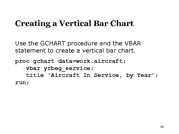 Creating a Vertical Bar Chart Use the GCHART procedure and the VBAR statement to