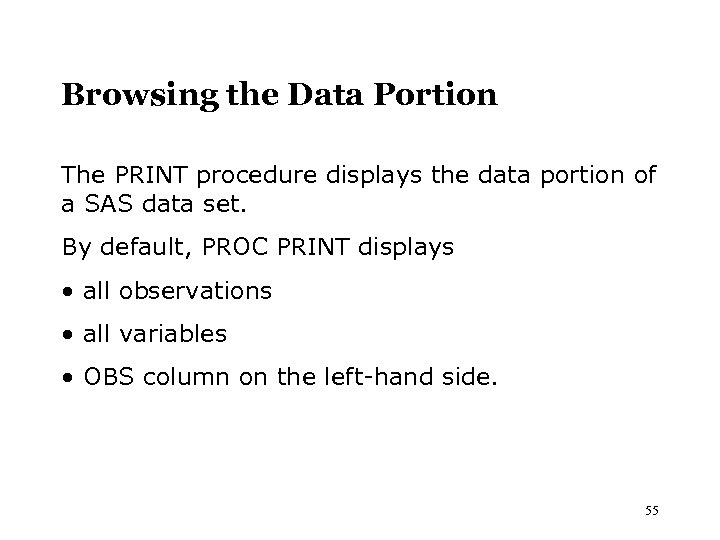 Browsing the Data Portion The PRINT procedure displays the data portion of a SAS