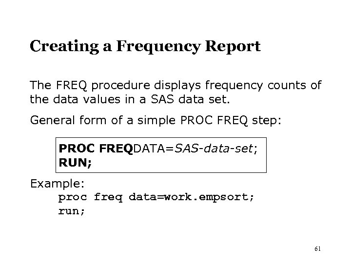 Creating a Frequency Report The FREQ procedure displays frequency counts of the data values