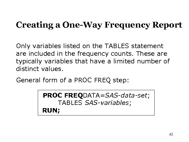 Creating a One-Way Frequency Report Only variables listed on the TABLES statement are included