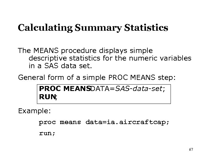 Calculating Summary Statistics The MEANS procedure displays simple descriptive statistics for the numeric variables