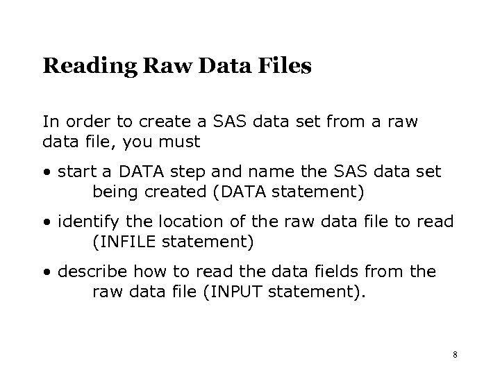 Reading Raw Data Files In order to create a SAS data set from a