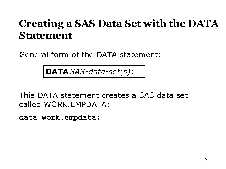 Creating a SAS Data Set with the DATA Statement General form of the DATA