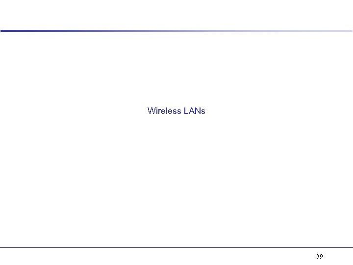 Wireless LANs 39