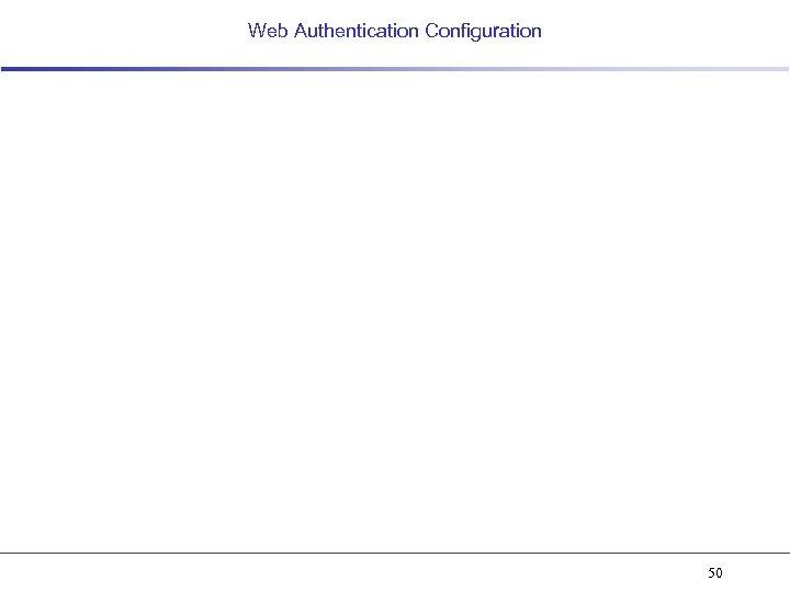 Web Authentication Configuration 50