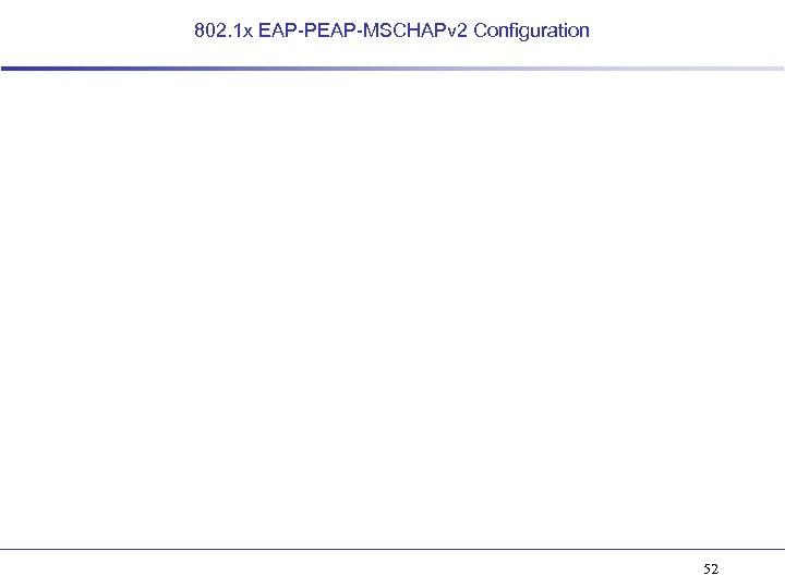 802. 1 x EAP-PEAP-MSCHAPv 2 Configuration 52