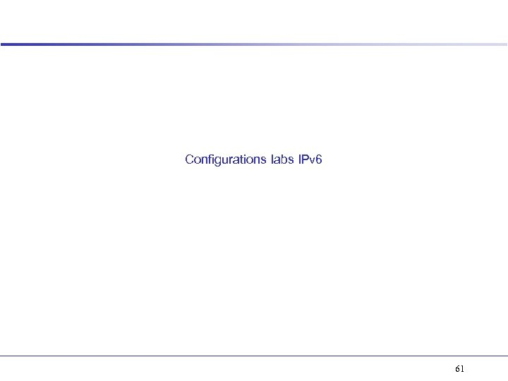 Configurations labs IPv 6 61