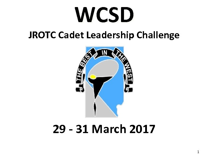 WCSD JROTC Cadet Leadership Challenge 29 - 31 March 2017 1