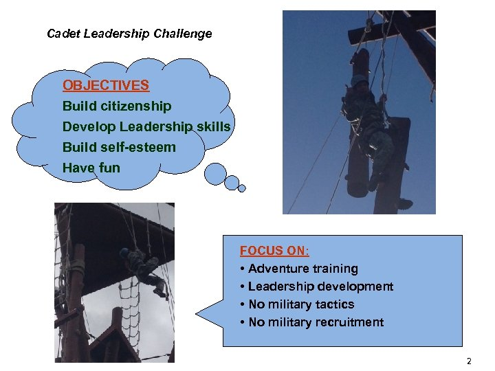 Cadet Leadership Challenge OBJECTIVES Build citizenship Develop Leadership skills Build self-esteem Have fun FOCUS