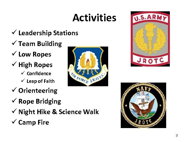 Activities ü Leadership Stations ü Team Building ü Low Ropes ü High Ropes ü