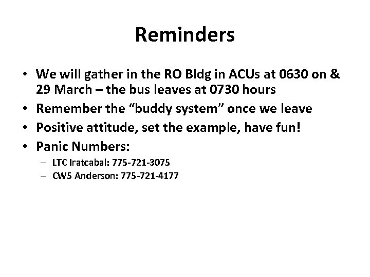Reminders • We will gather in the RO Bldg in ACUs at 0630 on