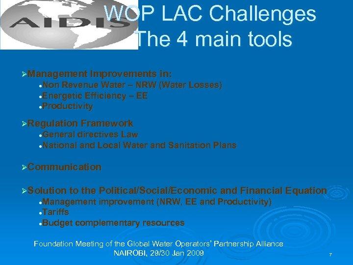 WOP LAC Challenges The 4 main tools ØManagement Improvements in: Non Revenue Water –