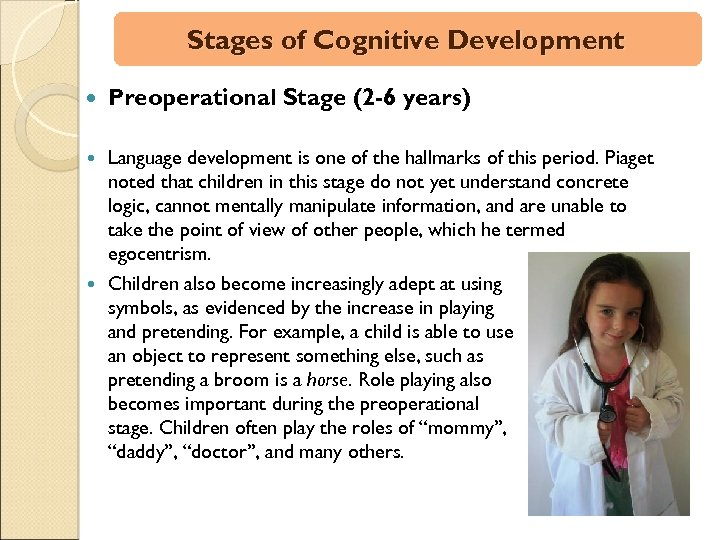 Stages of Cognitive Development Preoperational Stage (2 -6 years) Language development is one of