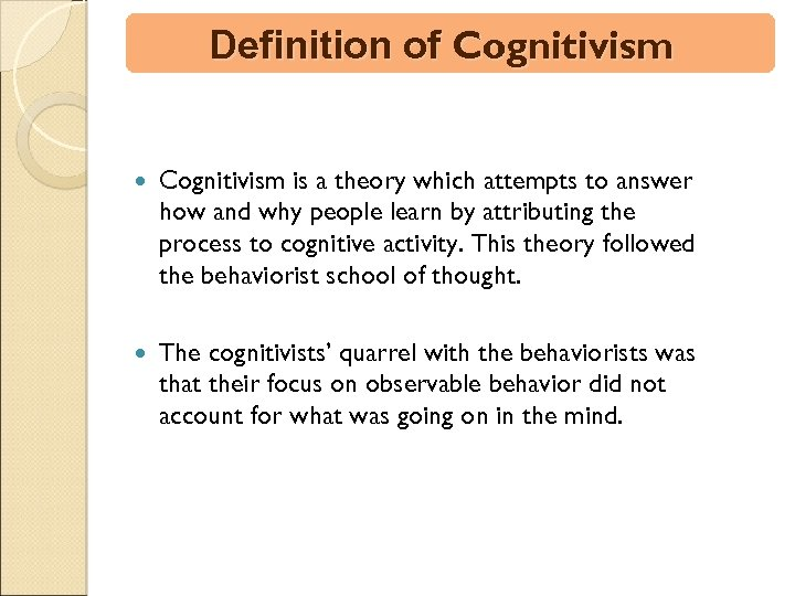 Definition of Cognitivism is a theory which attempts to answer how and why people