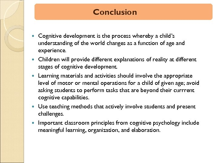 Conclusion Cognitive development is the process whereby a child's understanding of the world changes