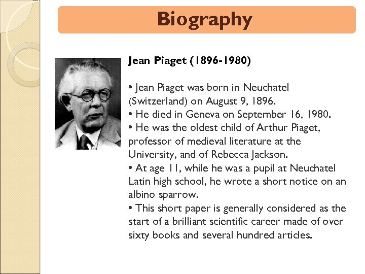 Biography Jean Piaget (1896 -1980) • Jean Piaget was born in Neuchatel (Switzerland) on