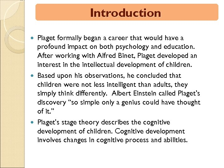Introduction Piaget formally began a career that would have a profound impact on both